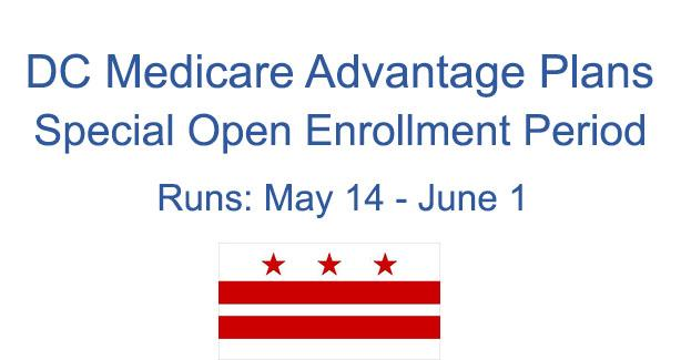 "graphic with text that says ""DC Medicare Advantage Plans Special Open Enrollment Period. Runs from May 14 - June 1"" and image of DC flag"